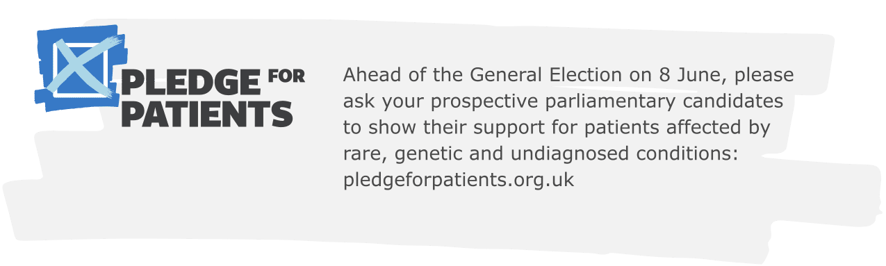 Ahead of the General Election on 8 June, please ask your prospective parliamentary candidates to show their support for patients affected by rare, genetic and undiagnosed conditions: pledgeforpatients.org.uk